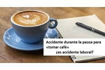 Una caída durante la pausa para «tomar café» es accidente laboral.